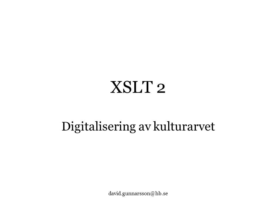 david.gunnarsson@hb.se XSLT 2 Digitalisering av kulturarvet