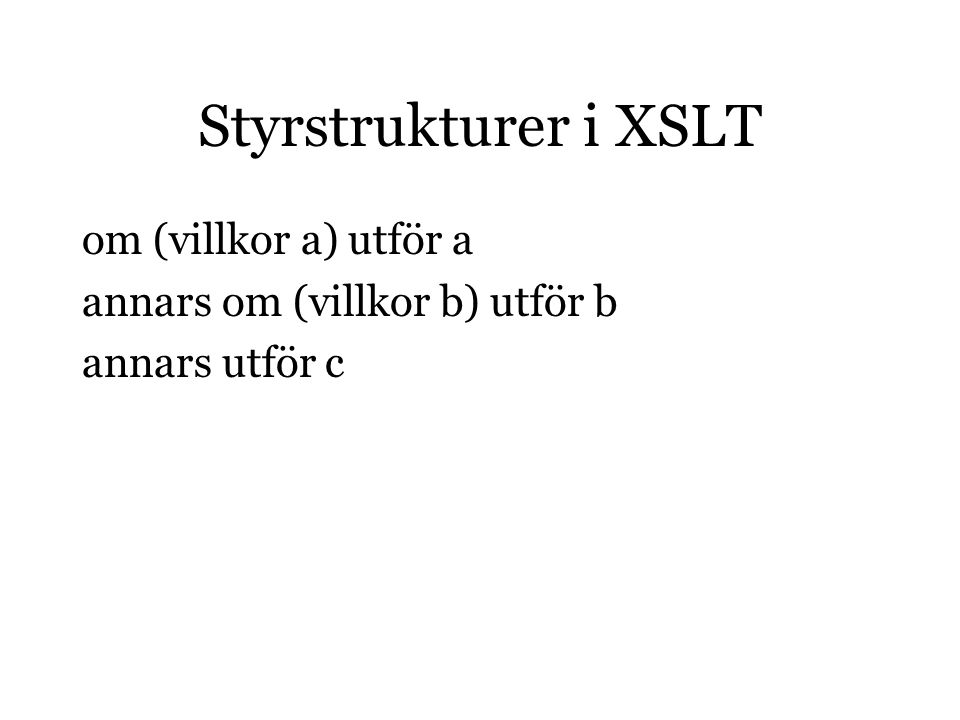 Styrstrukturer i XSLT om (villkor a) utför a annars om (villkor b) utför b annars utför c