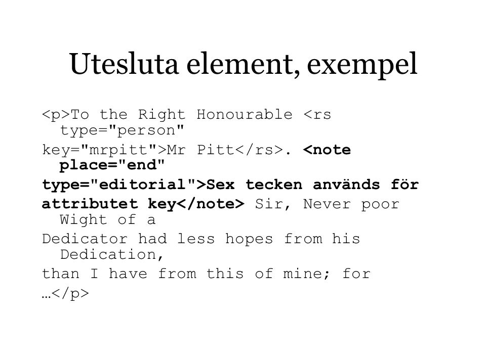 Utesluta element, exempel To the Right Honourable <rs type= person key= mrpitt >Mr Pitt.