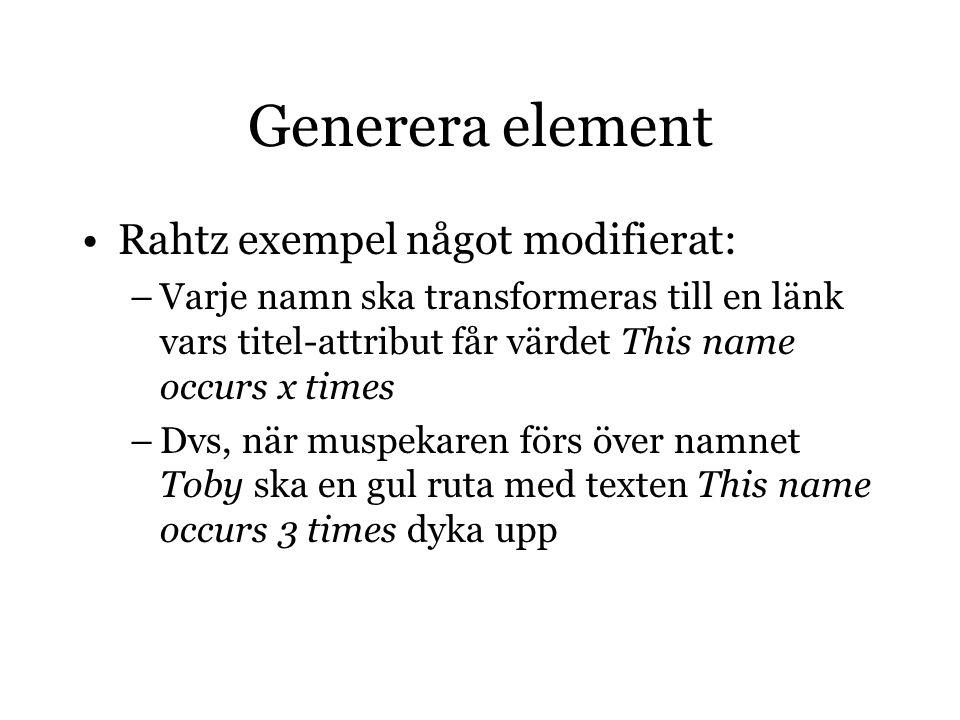 Generera element Rahtz exempel något modifierat: –Varje namn ska transformeras till en länk vars titel-attribut får värdet This name occurs x times –Dvs, när muspekaren förs över namnet Toby ska en gul ruta med texten This name occurs 3 times dyka upp