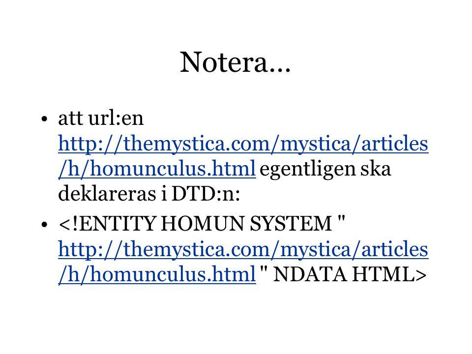 Notera… att url:en http://themystica.com/mystica/articles /h/homunculus.html egentligen ska deklareras i DTD:n: http://themystica.com/mystica/articles /h/homunculus.html http://themystica.com/mystica/articles /h/homunculus.html