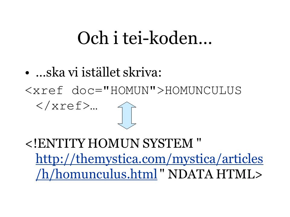 Och i tei-koden… …ska vi istället skriva: HOMUNCULUS … http://themystica.com/mystica/articles /h/homunculus.html