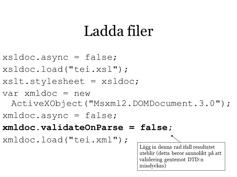 Ladda filer xsldoc.async = false; xsldoc.load(