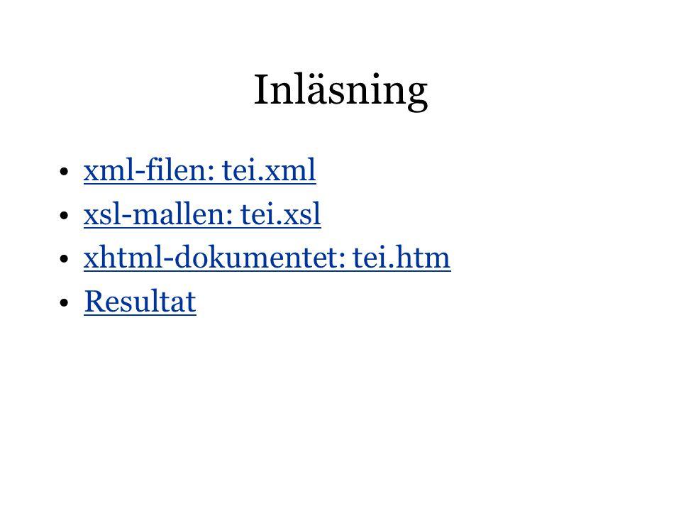 Inläsning xml-filen: tei.xml xsl-mallen: tei.xsl xhtml-dokumentet: tei.htm Resultat