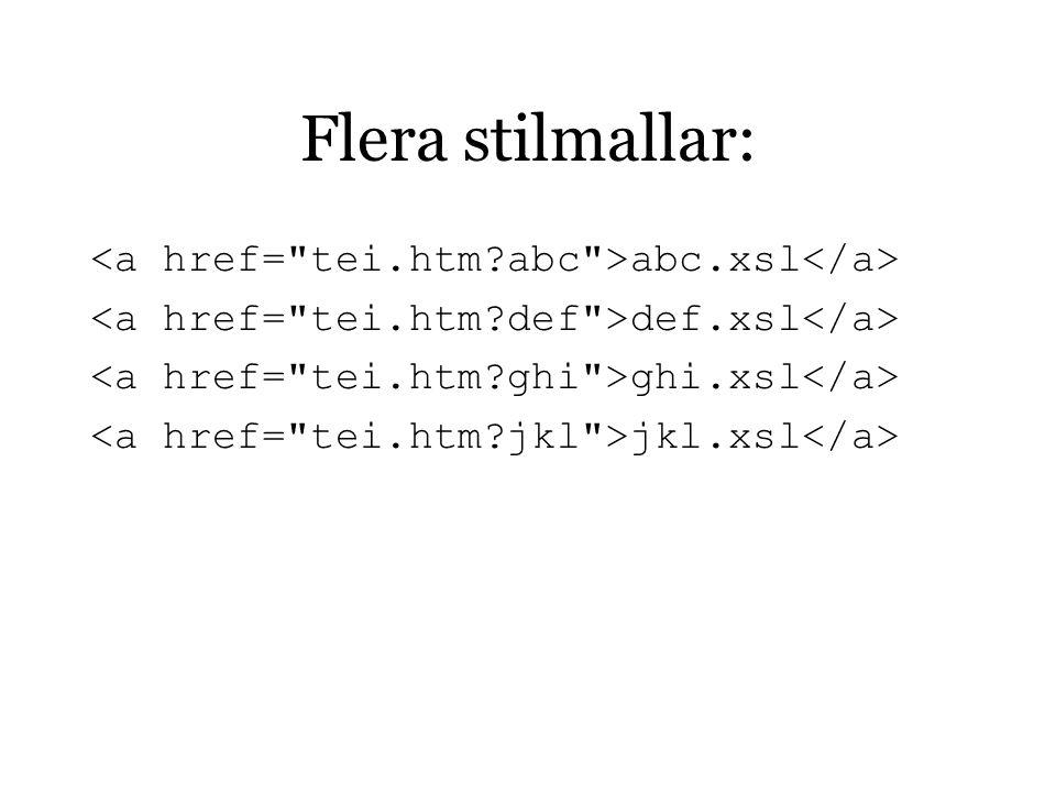 Flera stilmallar: abc.xsl def.xsl ghi.xsl jkl.xsl