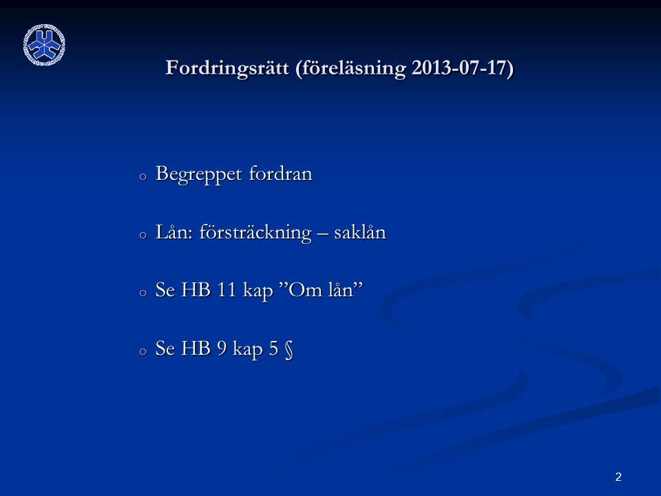 """2 Fordringsrätt (föreläsning 2013-07-17) o Begreppet fordran o Lån: försträckning – saklån o Se HB 11 kap """"Om lån"""" o Se HB 9 kap 5 §"""