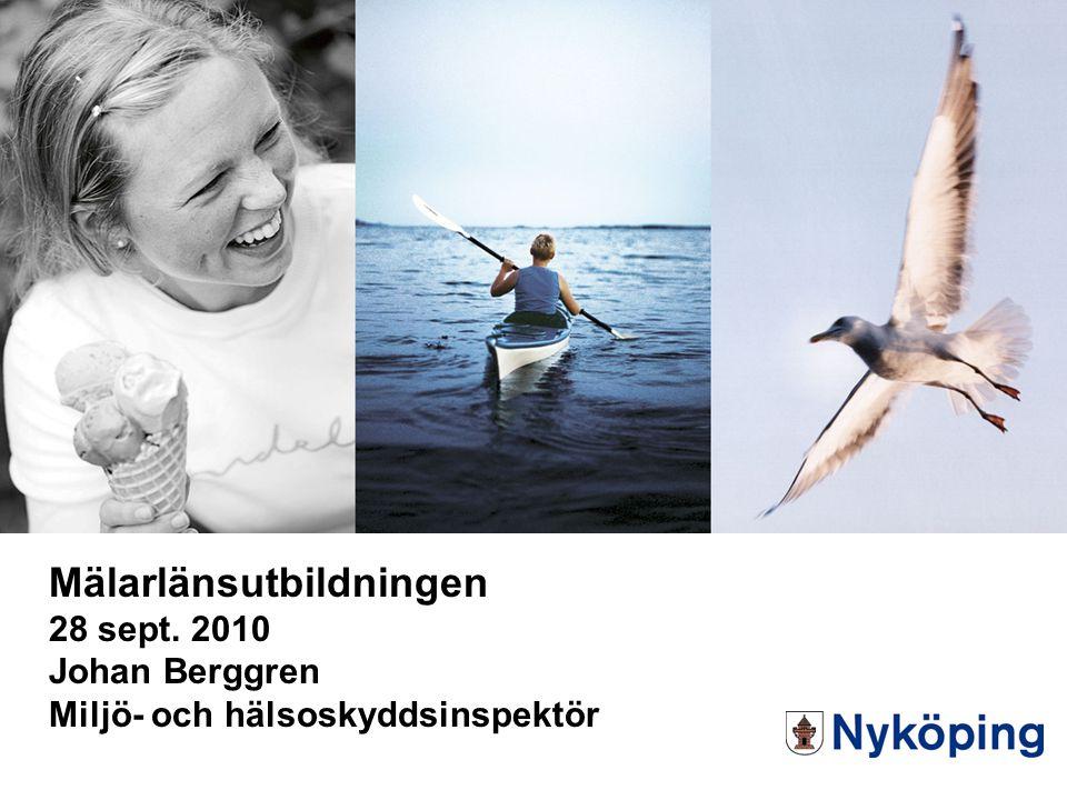 Mälarlänsutbildningen 28 sept. 2010 Johan Berggren Miljö- och hälsoskyddsinspektör