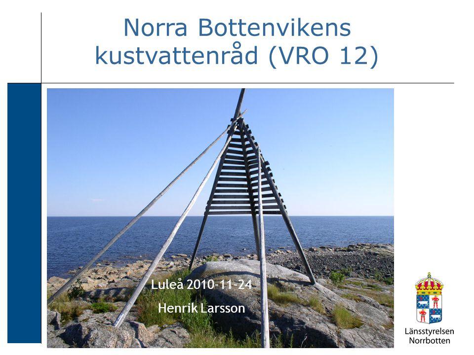 2010-11-24 Henrik Larsson Norra Bottenvikens kustvattenråd (VRO 12) Luleå 2010-11-24 Henrik Larsson
