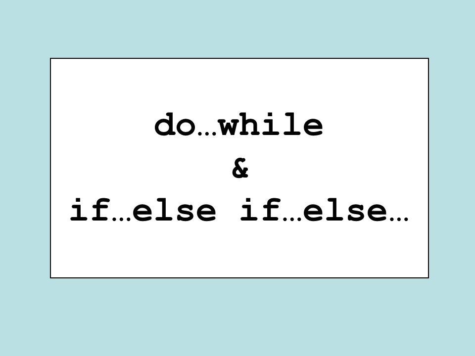do…while & if…else if…else…