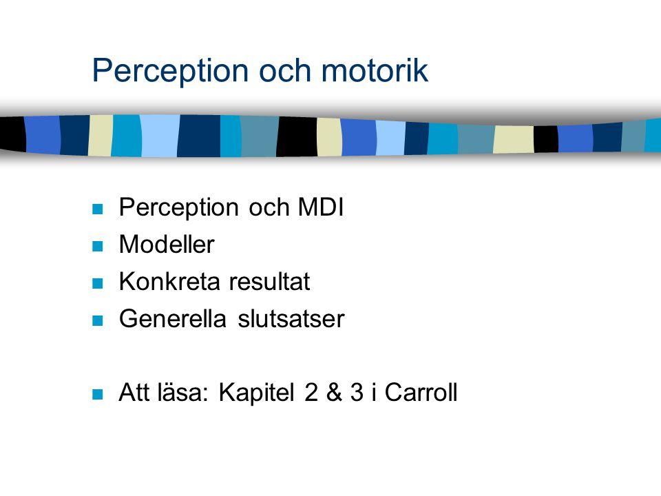 Perception och motorik Perception och MDI Modeller Konkreta resultat Generella slutsatser Att läsa: Kapitel 2 & 3 i Carroll