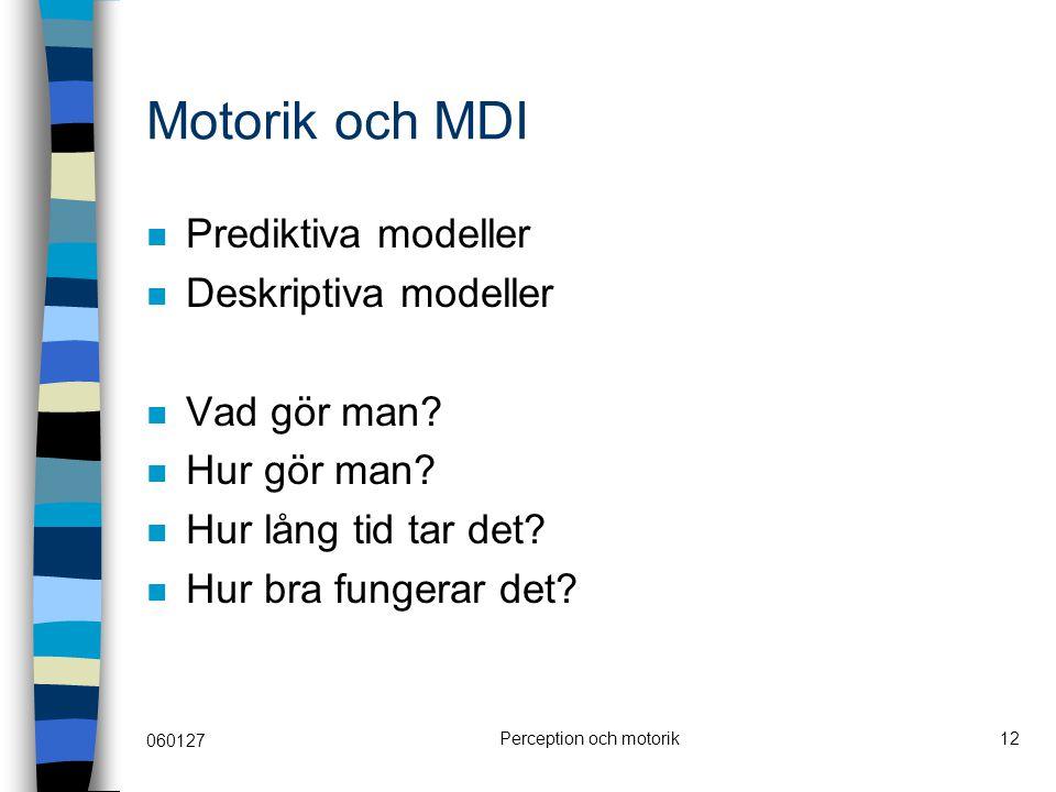 060127 Perception och motorik12 Motorik och MDI Prediktiva modeller Deskriptiva modeller Vad gör man? Hur gör man? Hur lång tid tar det? Hur bra funge