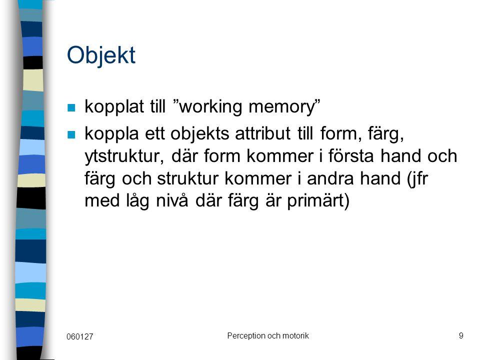 """060127 Perception och motorik9 Objekt kopplat till """"working memory"""" koppla ett objekts attribut till form, färg, ytstruktur, där form kommer i första"""
