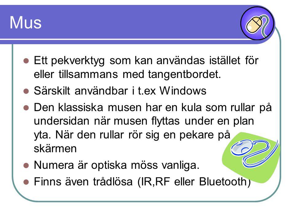Mus Ett pekverktyg som kan användas istället för eller tillsammans med tangentbordet. Särskilt användbar i t.ex Windows Den klassiska musen har en kul