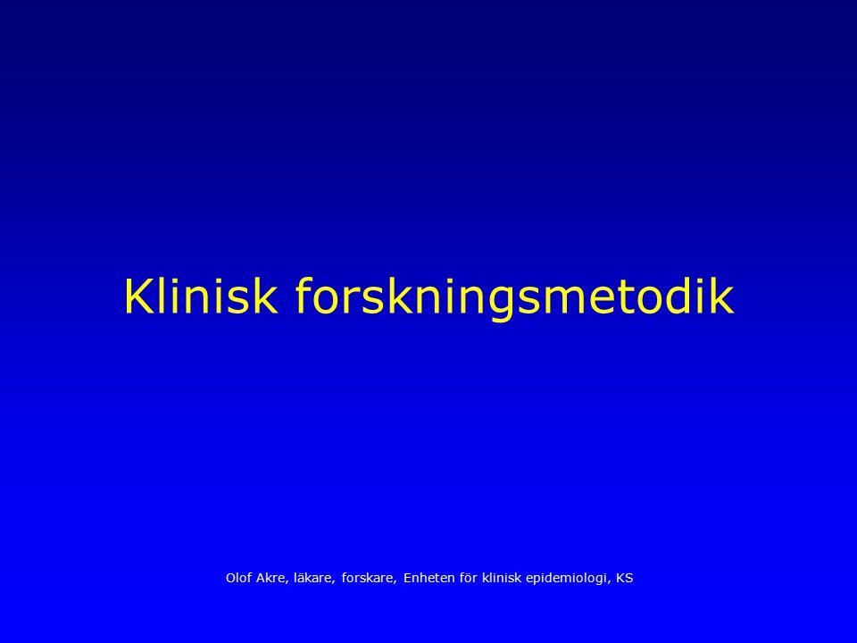 Klinisk forskningsmetodik Olof Akre, läkare, forskare, Enheten för klinisk epidemiologi, KS