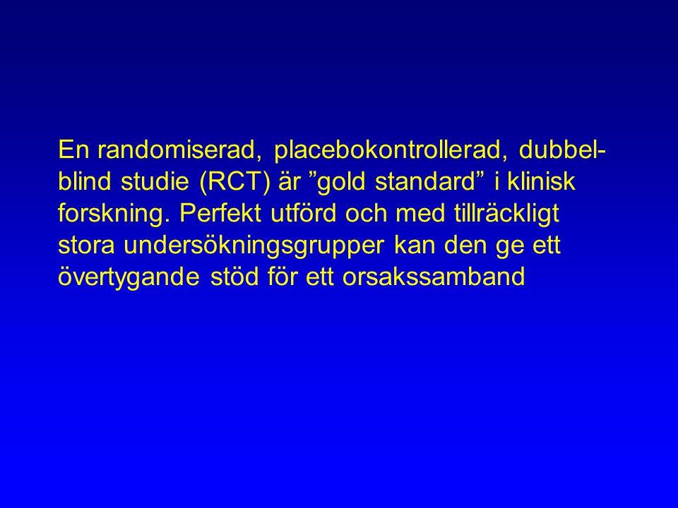 En randomiserad, placebokontrollerad, dubbel- blind studie (RCT) är gold standard i klinisk forskning.