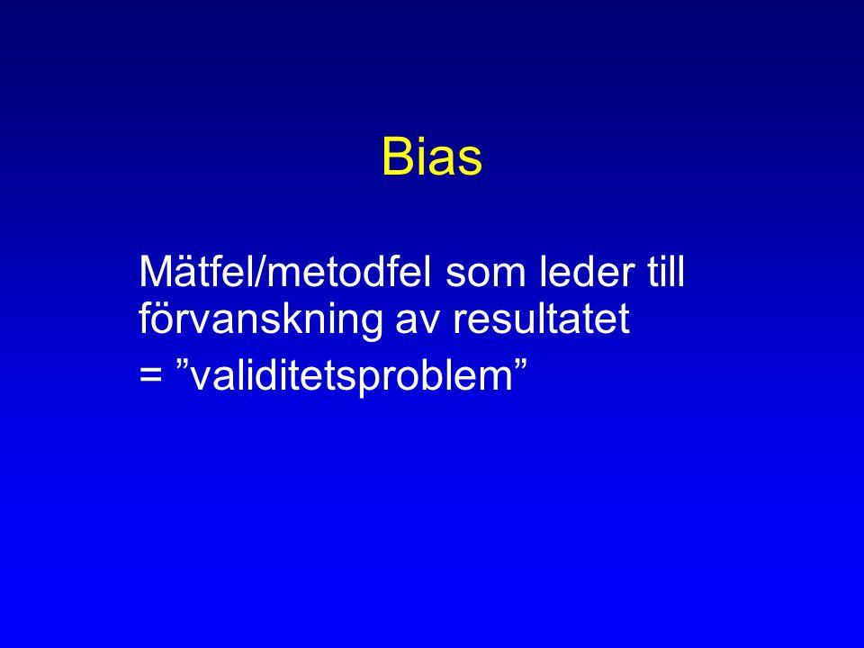 Bias Mätfel/metodfel som leder till förvanskning av resultatet = validitetsproblem