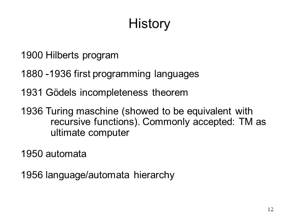 12 1900 Hilberts program 1880 -1936 first programming languages 1931 Gödels incompleteness theorem 1936 Turing maschine (showed to be equivalent with