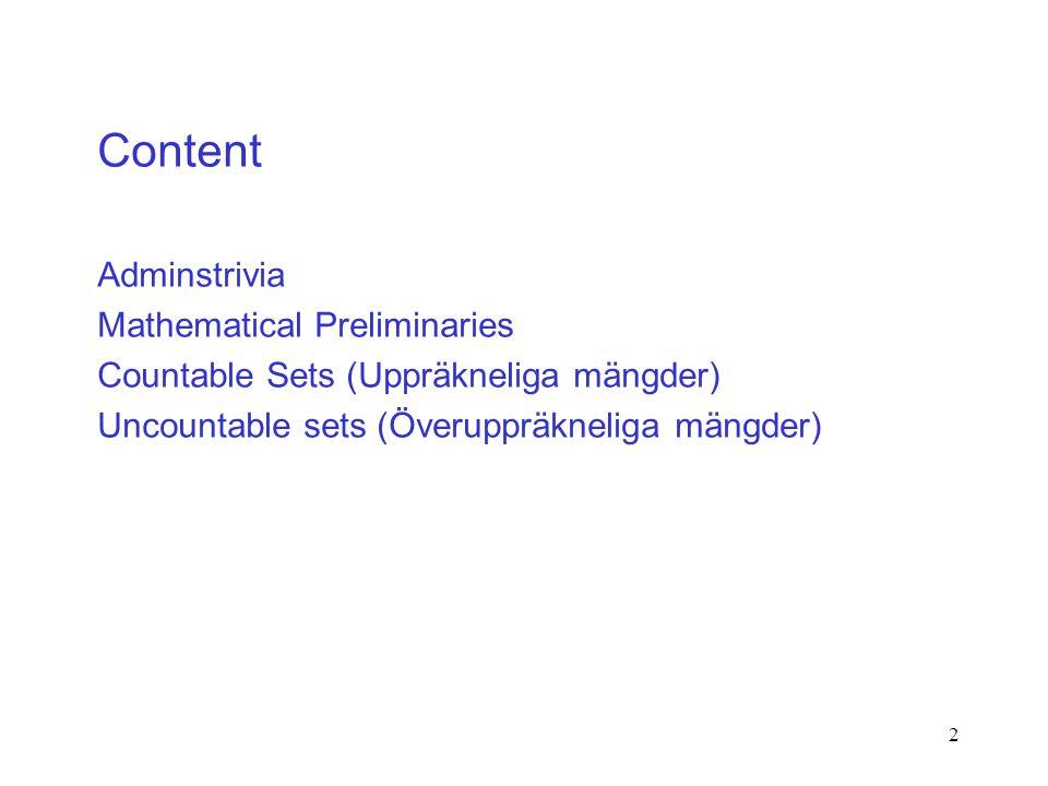 2 Content Adminstrivia Mathematical Preliminaries Countable Sets (Uppräkneliga mängder) Uncountable sets (Överuppräkneliga mängder)