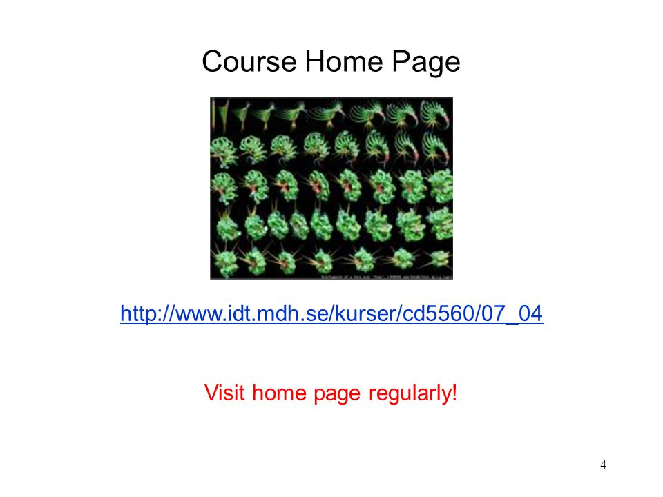 4 http://www.idt.mdh.se/kurser/cd5560/07_04 Visit home page regularly! Course Home Page