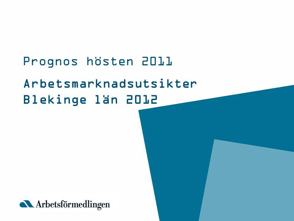 Arbetsmarknadsutsikter Blekinge län 2012 Prognos hösten 2011
