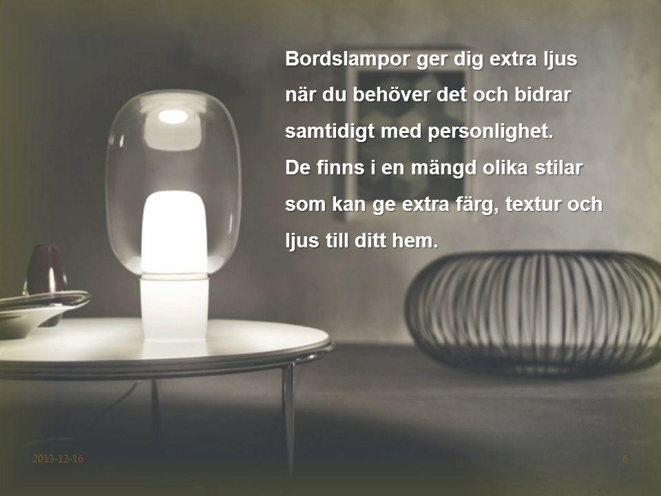 6 Bordslampor ger dig extra ljus när du behöver det och bidrar samtidigt med personlighet. De finns i en mängd olika stilar som kan ge extra färg, tex