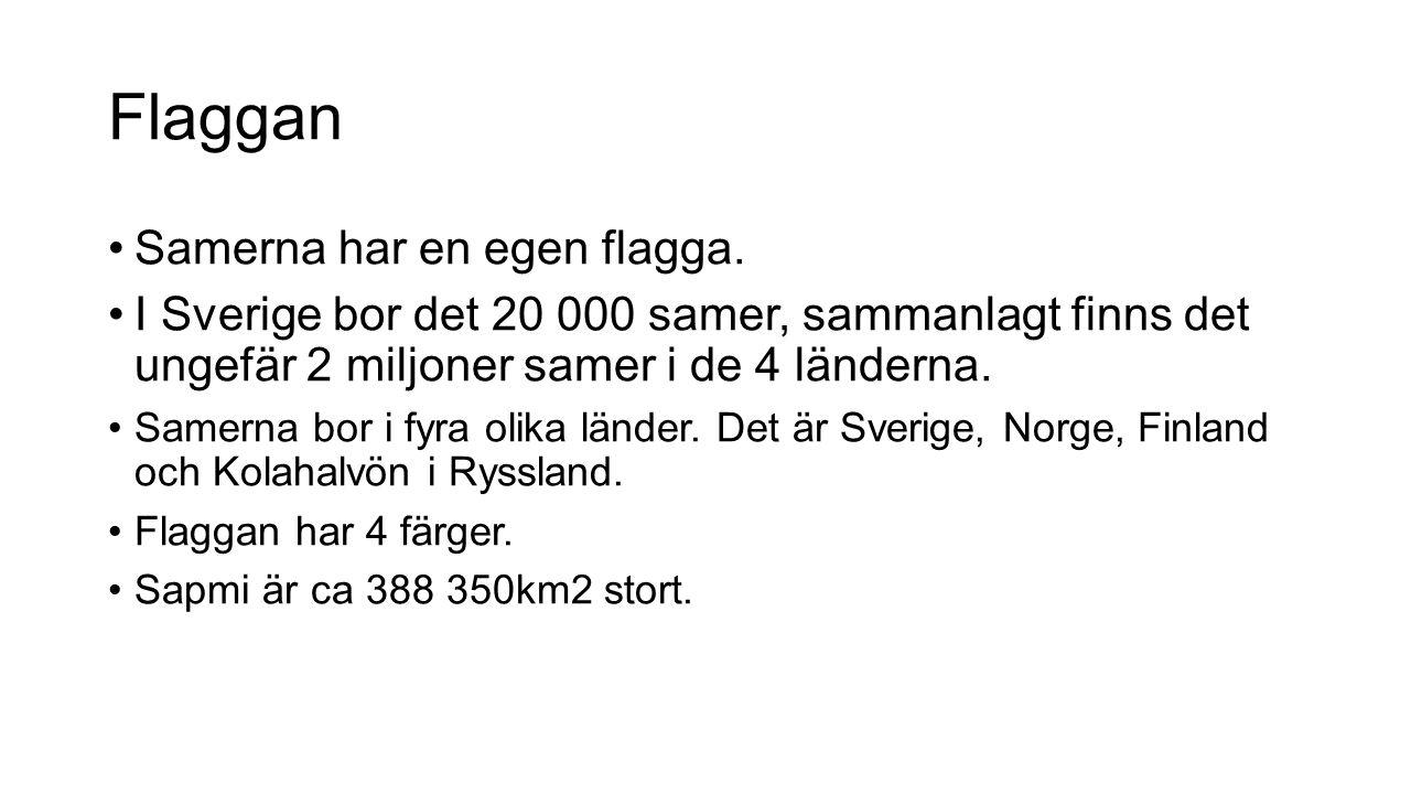 Flaggan Samerna har en egen flagga. I Sverige bor det 20 000 samer, sammanlagt finns det ungefär 2 miljoner samer i de 4 länderna. Samerna bor i fyra