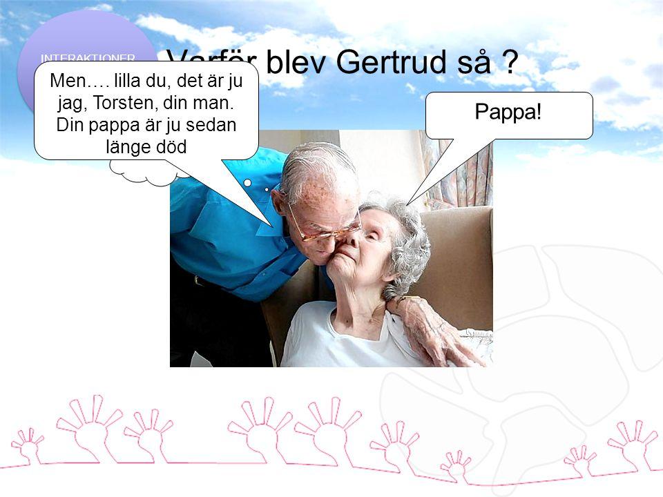 Varför blev Gertrud så .Pappa. Men…. lilla du, det är ju jag, Torsten, din man.