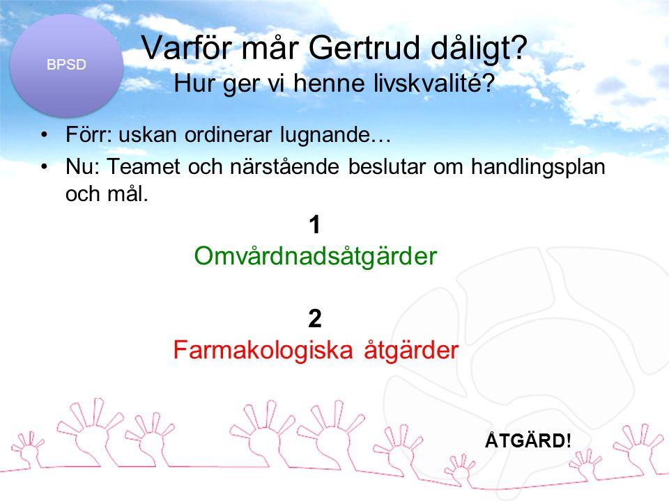 Varför mår Gertrud dåligt.Hur ger vi henne livskvalité.