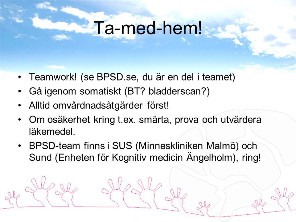 Ta-med-hem.Teamwork. (se BPSD.se, du är en del i teamet) Gå igenom somatiskt (BT.