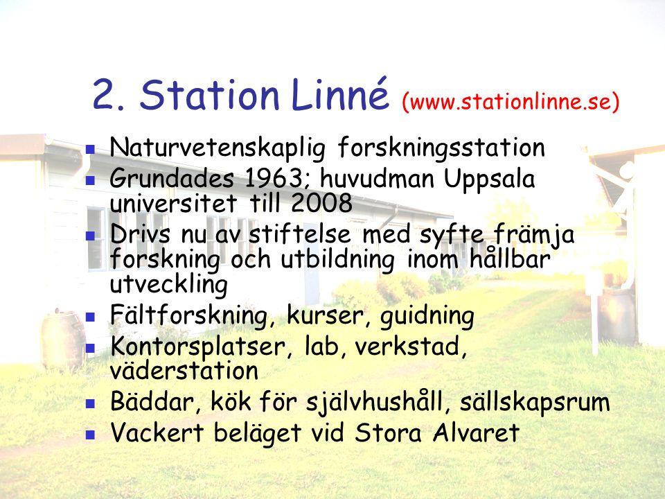 2. Station Linné (www.stationlinne.se) Naturvetenskaplig forskningsstation Grundades 1963; huvudman Uppsala universitet till 2008 Drivs nu av stiftels