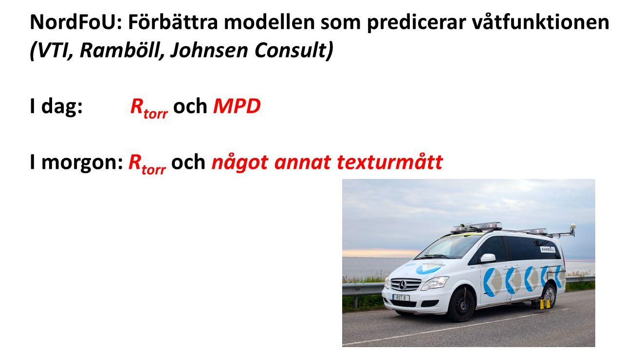 NordFoU: Förbättra modellen som predicerar våtfunktionen (VTI, Ramböll, Johnsen Consult) I dag: R torr och MPD I morgon: R torr och något annat texturmått