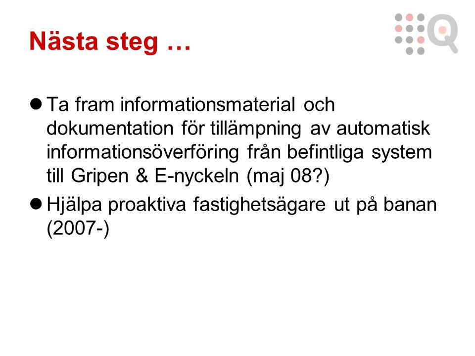 Nästa steg … Ta fram informationsmaterial och dokumentation för tillämpning av automatisk informationsöverföring från befintliga system till Gripen & E-nyckeln (maj 08 ) Hjälpa proaktiva fastighetsägare ut på banan (2007-)