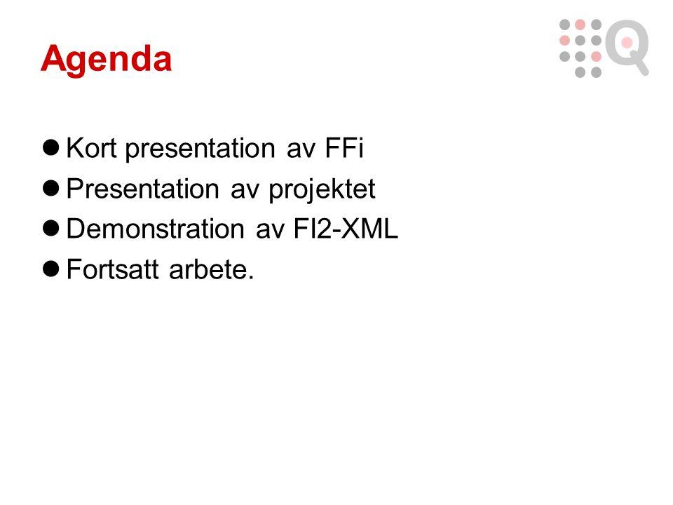 Agenda Kort presentation av FFi Presentation av projektet Demonstration av FI2-XML Fortsatt arbete.