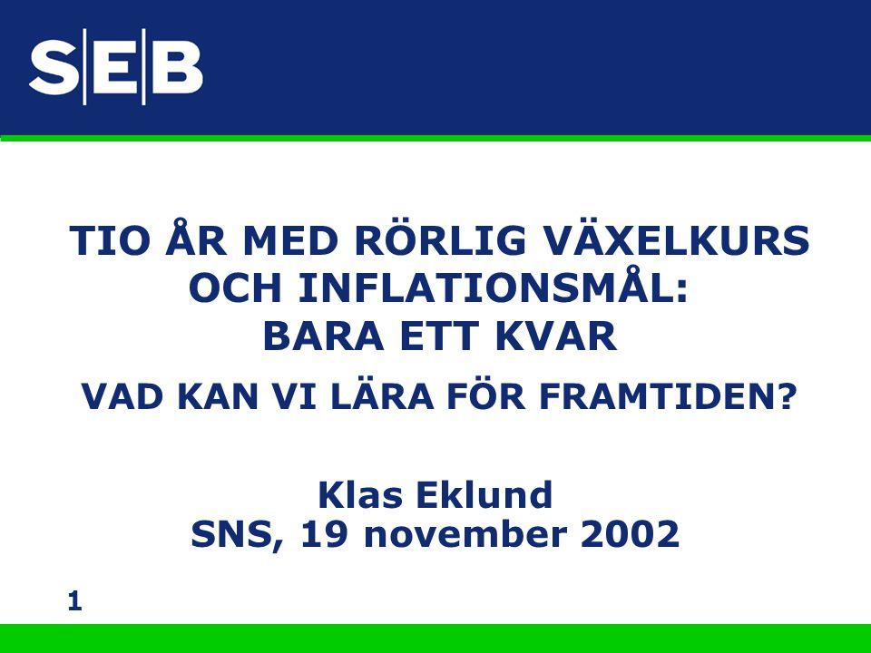 1 Klas Eklund SNS, 19 november 2002 TIO ÅR MED RÖRLIG VÄXELKURS OCH INFLATIONSMÅL: BARA ETT KVAR VAD KAN VI LÄRA FÖR FRAMTIDEN