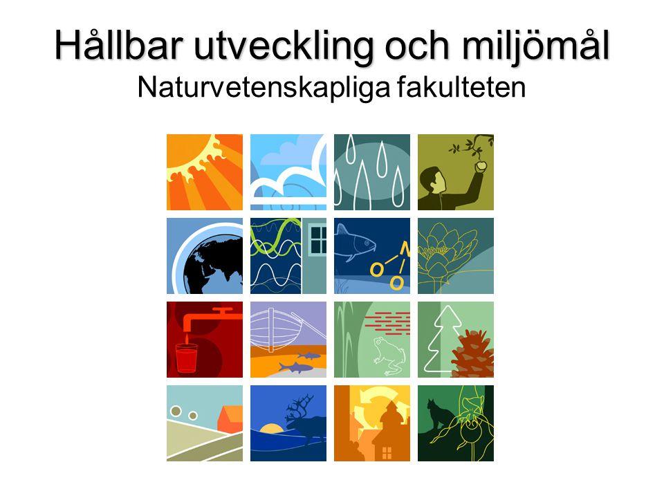 Hållbar utveckling och miljömål Hållbar utveckling och miljömål Naturvetenskapliga fakulteten