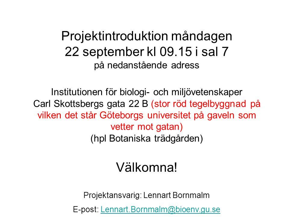Projektintroduktion måndagen 22 september kl 09.15 i sal 7 på nedanstående adress Institutionen för biologi- och miljövetenskaper Carl Skottsbergs gata 22 B (stor röd tegelbyggnad på vilken det står Göteborgs universitet på gaveln som vetter mot gatan) (hpl Botaniska trädgården) Välkomna.