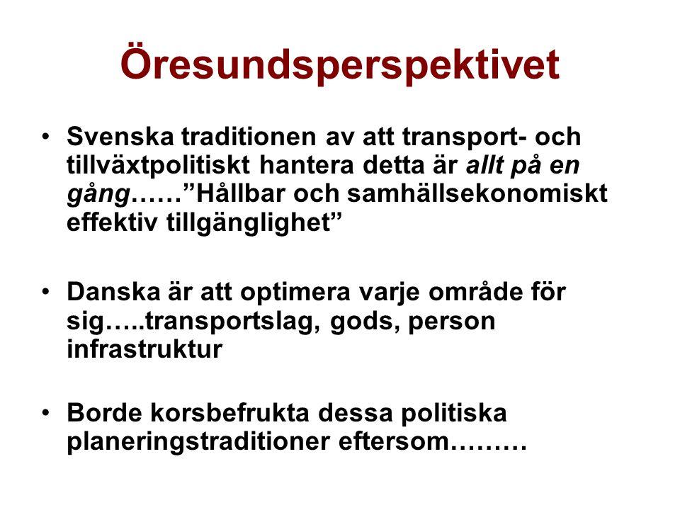 Öresundsperspektivet Svenska traditionen av att transport- och tillväxtpolitiskt hantera detta är allt på en gång…… Hållbar och samhällsekonomiskt effektiv tillgänglighet Danska är att optimera varje område för sig…..transportslag, gods, person infrastruktur Borde korsbefrukta dessa politiska planeringstraditioner eftersom………
