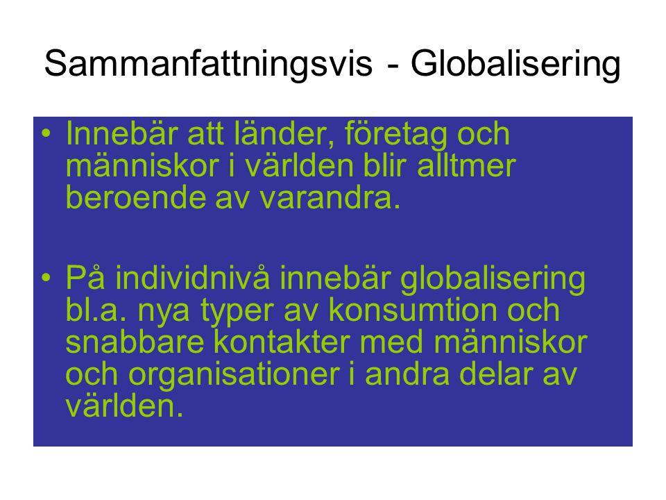 Sammanfattningsvis - Globalisering Innebär att länder, företag och människor i världen blir alltmer beroende av varandra.