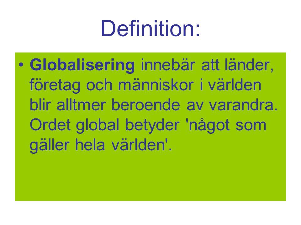 Definition: Globalisering innebär att länder, företag och människor i världen blir alltmer beroende av varandra.