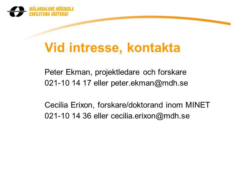 Vid intresse, kontakta Peter Ekman, projektledare och forskare 021-10 14 17 eller peter.ekman@mdh.se Cecilia Erixon, forskare/doktorand inom MINET 021-10 14 36 eller cecilia.erixon@mdh.se