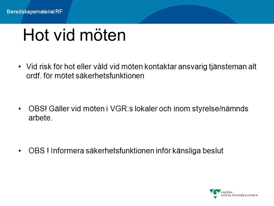 Beredskapsmaterial RF Vid risk för hot eller våld vid möten kontaktar ansvarig tjänsteman alt ordf. för mötet säkerhetsfunktionen OBS! Gäller vid möte