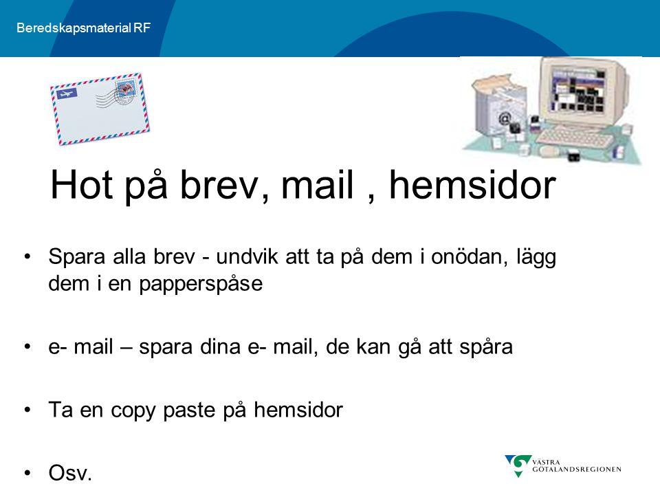 Beredskapsmaterial RF Spara alla brev - undvik att ta på dem i onödan, lägg dem i en papperspåse e- mail – spara dina e- mail, de kan gå att spåra Ta