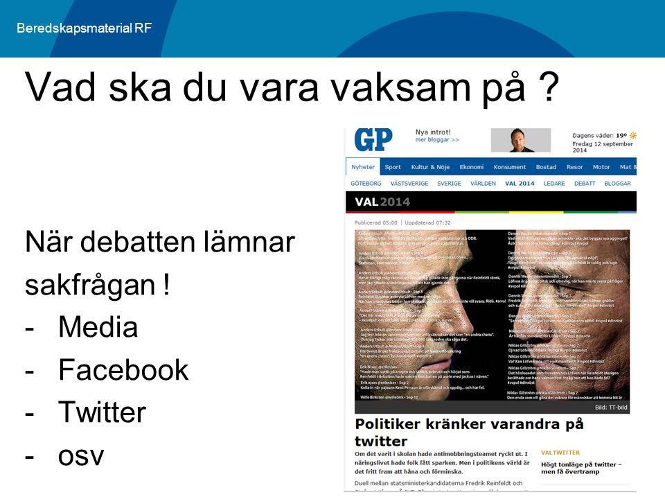 Beredskapsmaterial RF När debatten lämnar sakfrågan ! -Media -Facebook -Twitter -osv Vad ska du vara vaksam på ?