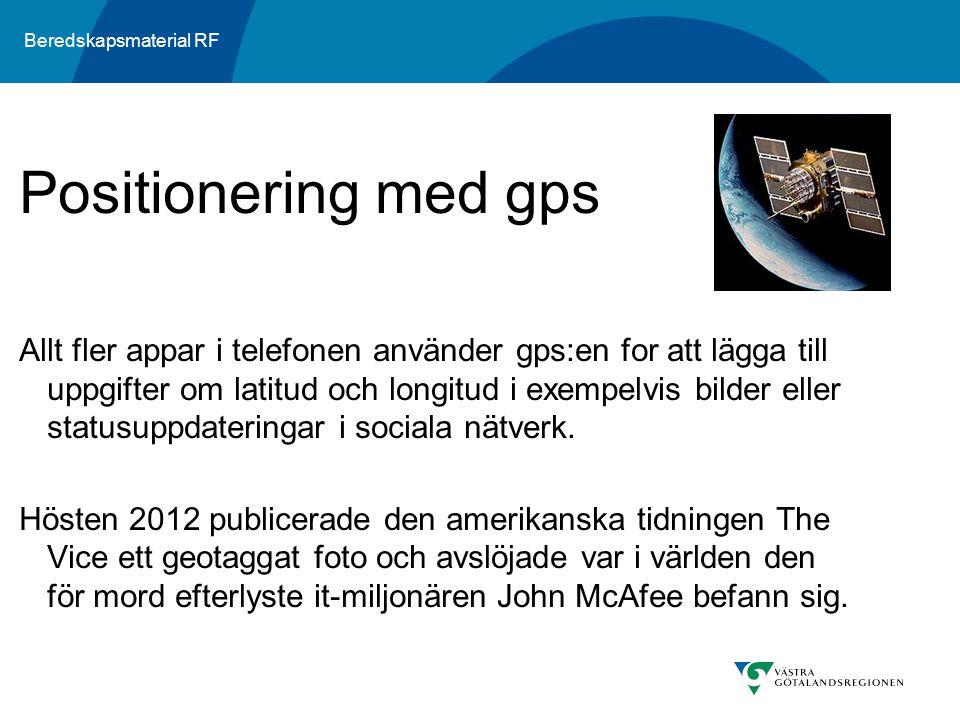 Beredskapsmaterial RF Allt fler appar i telefonen använder gps:en for att lägga till uppgifter om latitud och longitud i exempelvis bilder eller statusuppdateringar i sociala nätverk.