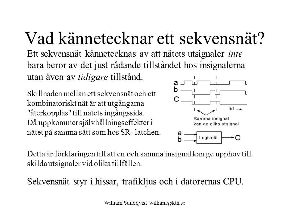 William Sandqvist william@kth.se Vad kännetecknar ett sekvensnät? Ett sekvensnät kännetecknas av att nätets utsignaler inte bara beror av det just råd
