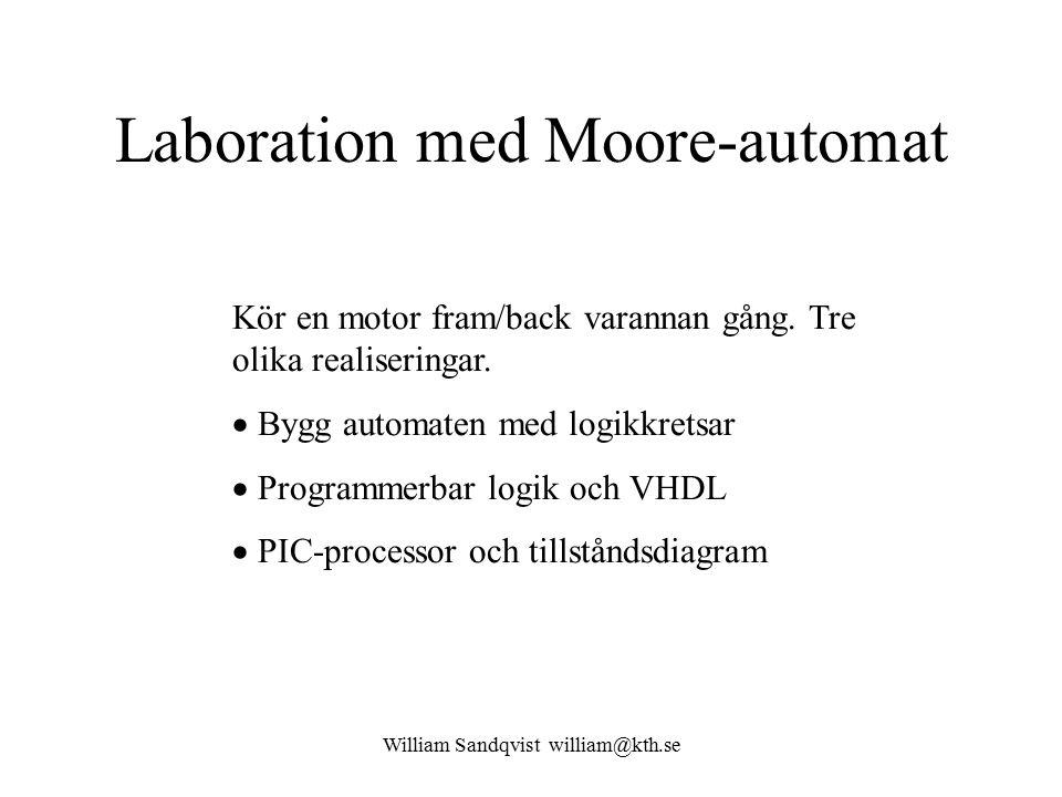 Laboration med Moore-automat Kör en motor fram/back varannan gång. Tre olika realiseringar.  Bygg automaten med logikkretsar  Programmerbar logik oc
