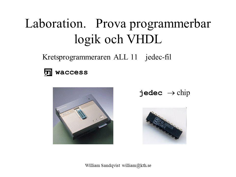 William Sandqvist william@kth.se Laboration. Prova programmerbar logik och VHDL Kretsprogrammeraren ALL 11 jedec-fil waccess jedec  chip