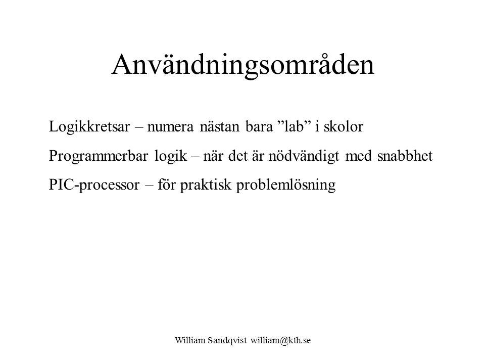"""William Sandqvist william@kth.se Användningsområden Logikkretsar – numera nästan bara """"lab"""" i skolor Programmerbar logik – när det är nödvändigt med s"""