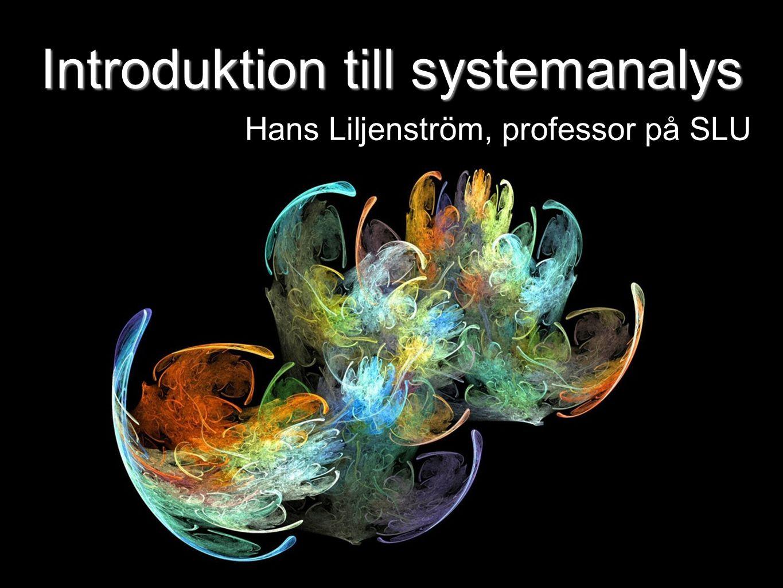 Introduktion till systemanalys Hans Liljenström, professor på SLU