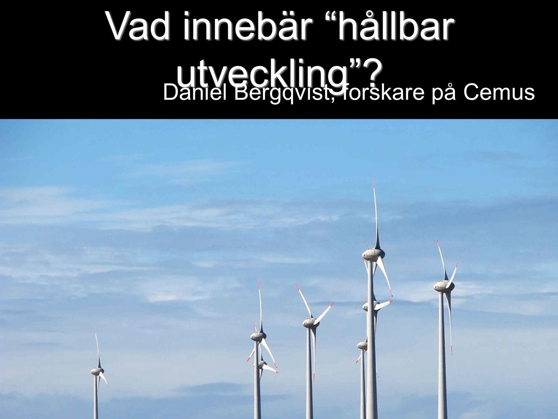 Vad innebär hållbar utveckling Daniel Bergqvist, forskare på Cemus